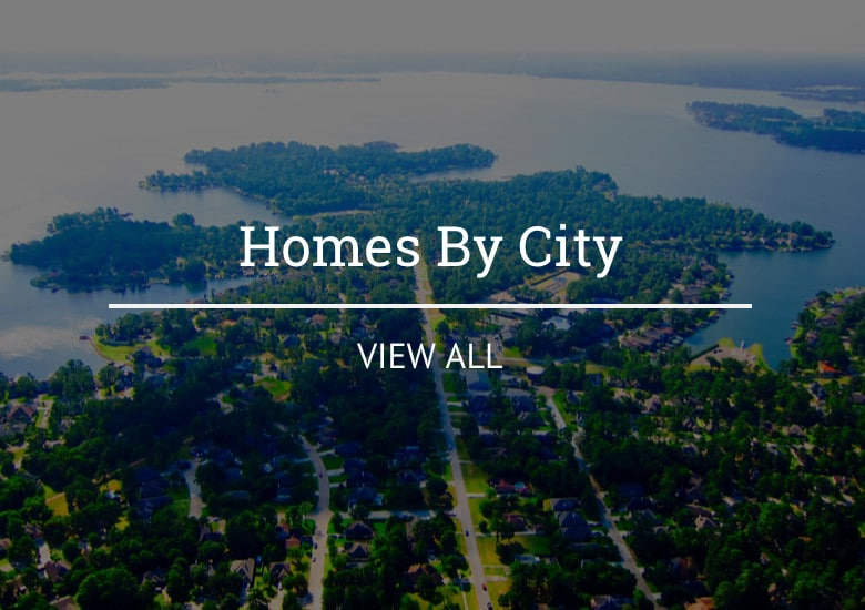 Search Lake Conroe Homes by City